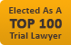Elected as a Top 100 Trial Lawyer